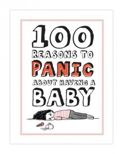 (c) 100 Reasons to Panic About Having a Baby